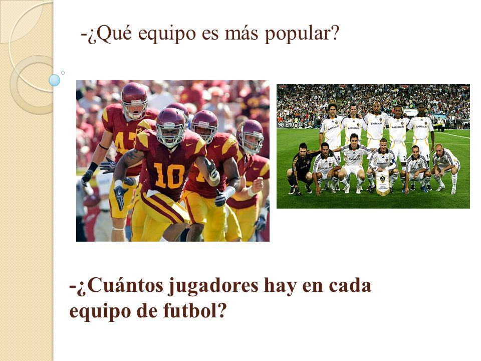 -¿Qué equipo es más popular? -¿Cuántos jugadores hay en cada equipo de futbol?
