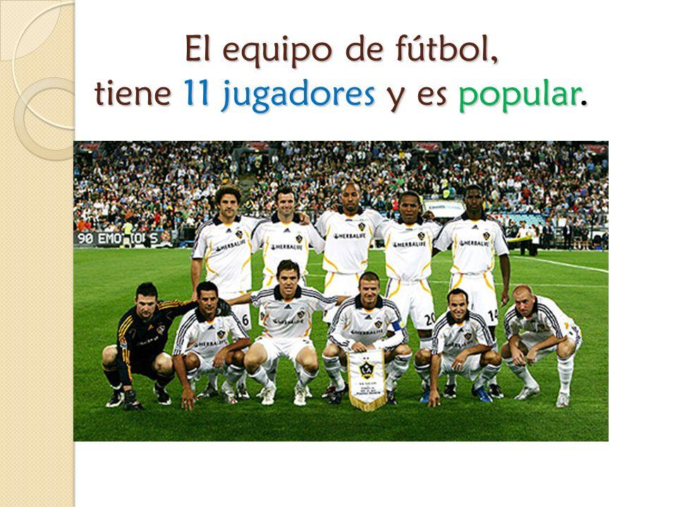 El equipo de fútbol, tiene 11 jugadores y es popular.