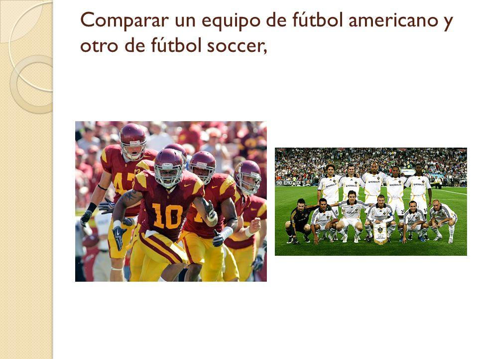 Comparar un equipo de fútbol americano y otro de fútbol soccer,