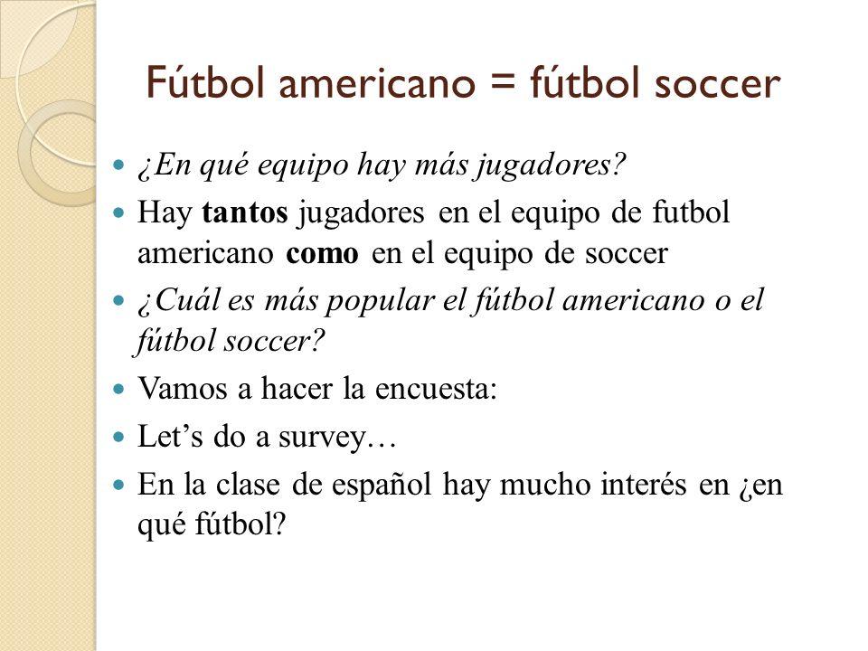 Fútbol americano = fútbol soccer ¿En qué equipo hay más jugadores? Hay tantos jugadores en el equipo de futbol americano como en el equipo de soccer ¿