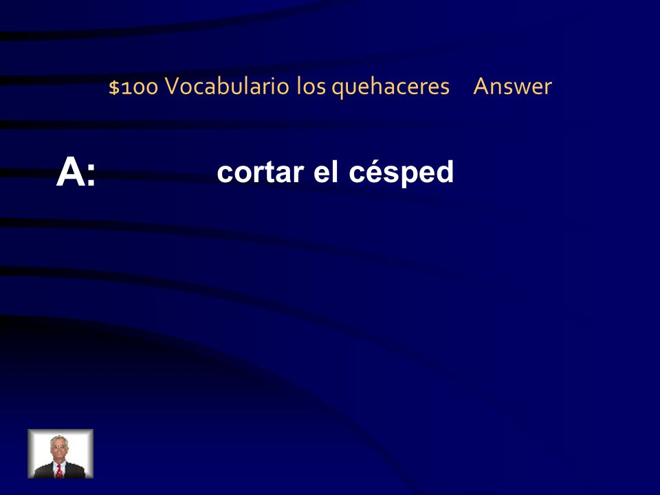 $100 Vocabulario los quehaceres Question Q: