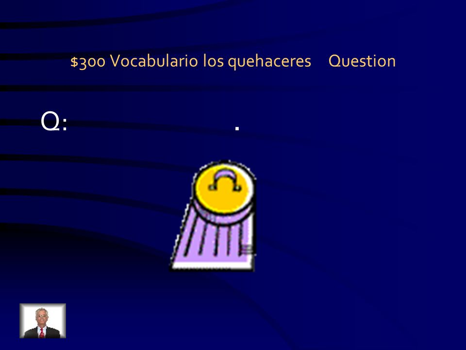 $200 Vocabulario los quehaceres Answer A: lavar los platos