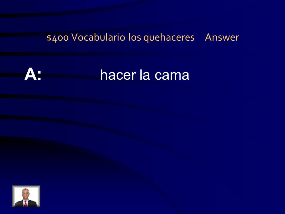 $400 Vocabulario los quehaceres Question Q:.
