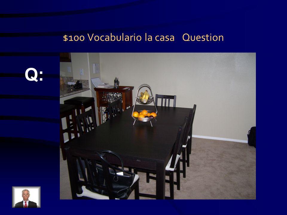 $100 Vocabulario la casa Question Q: