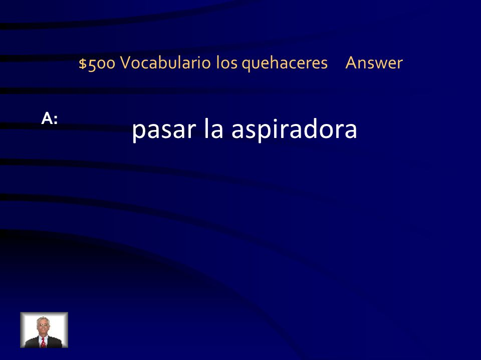 $500 Vocabulario los quehaceres Question Q:.