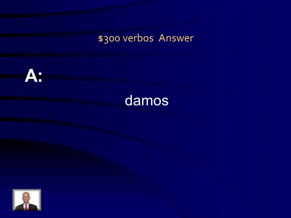 $300 verbos Question Q: Nosotros ______ de comer al perro. (dar)