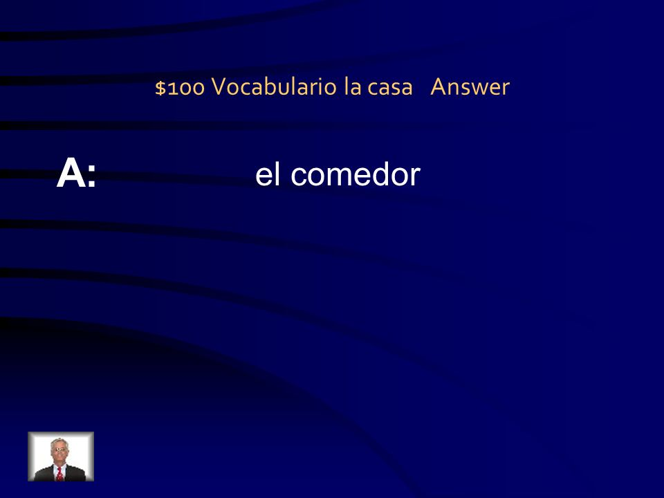 $100 Vocabulario la casa Question Q:
