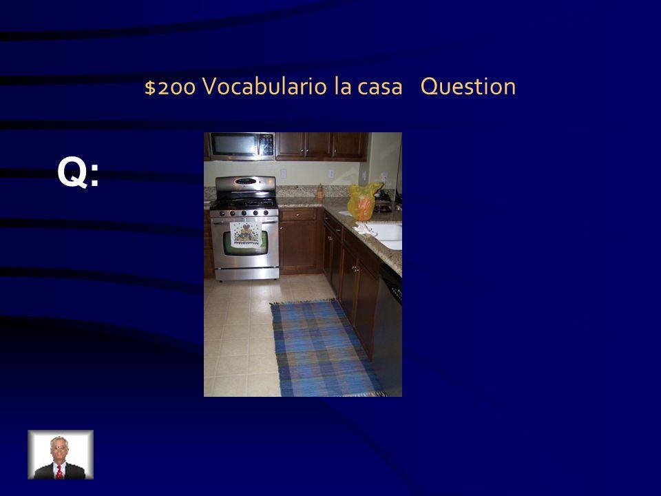 $200 Vocabulario la casa Question Q: