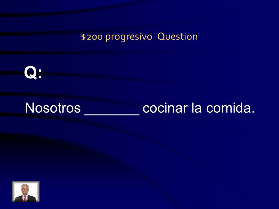 $100 progresivo Answer A: estoy quitando