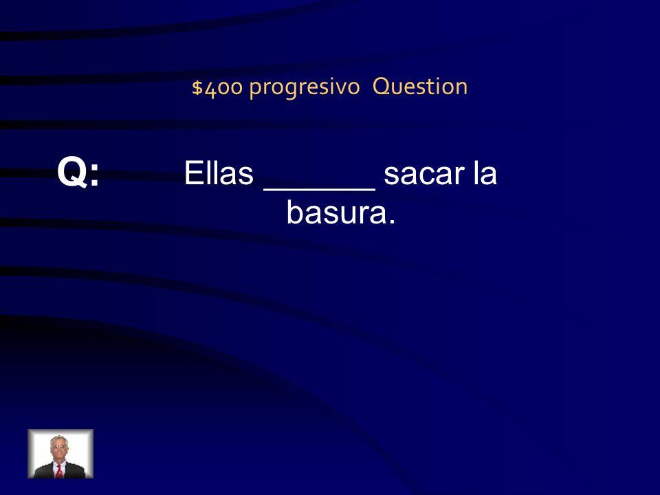 $300 progresivo Answer A: está haciendo