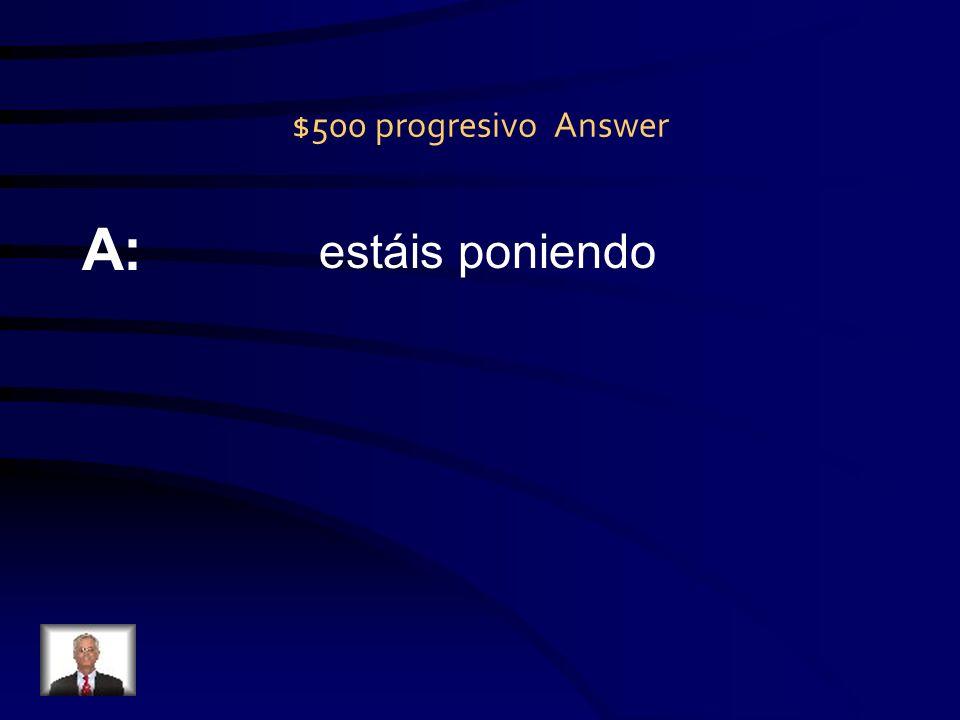 $500 progresivo Question Q: Vosotros _____ poner la mesa.