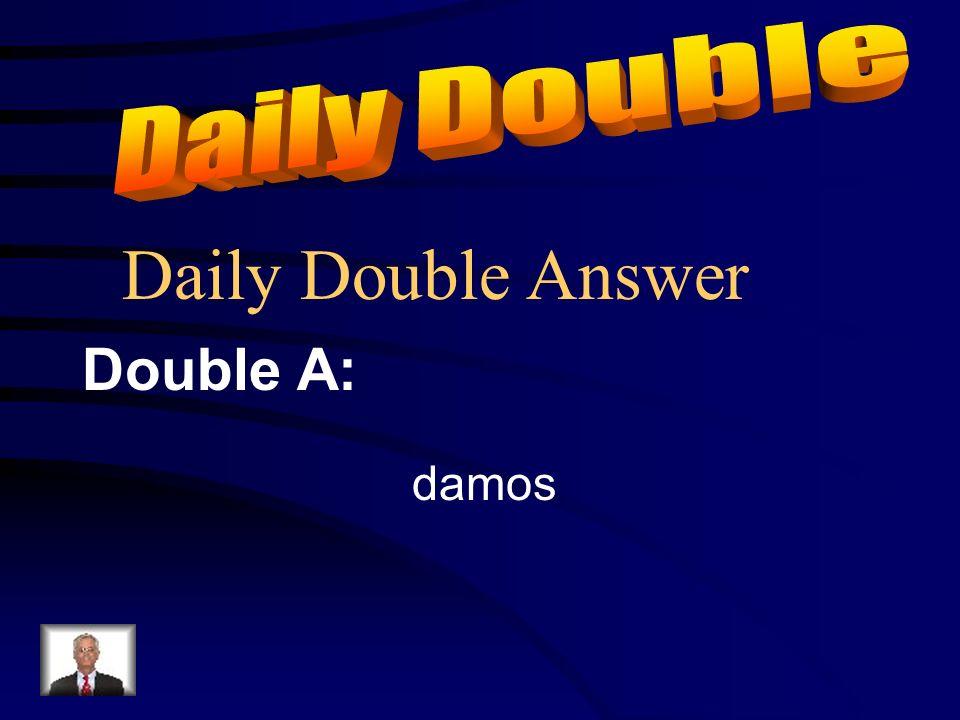Daily Double Question Q: Nosotros ______ de comer al perro. (dar)
