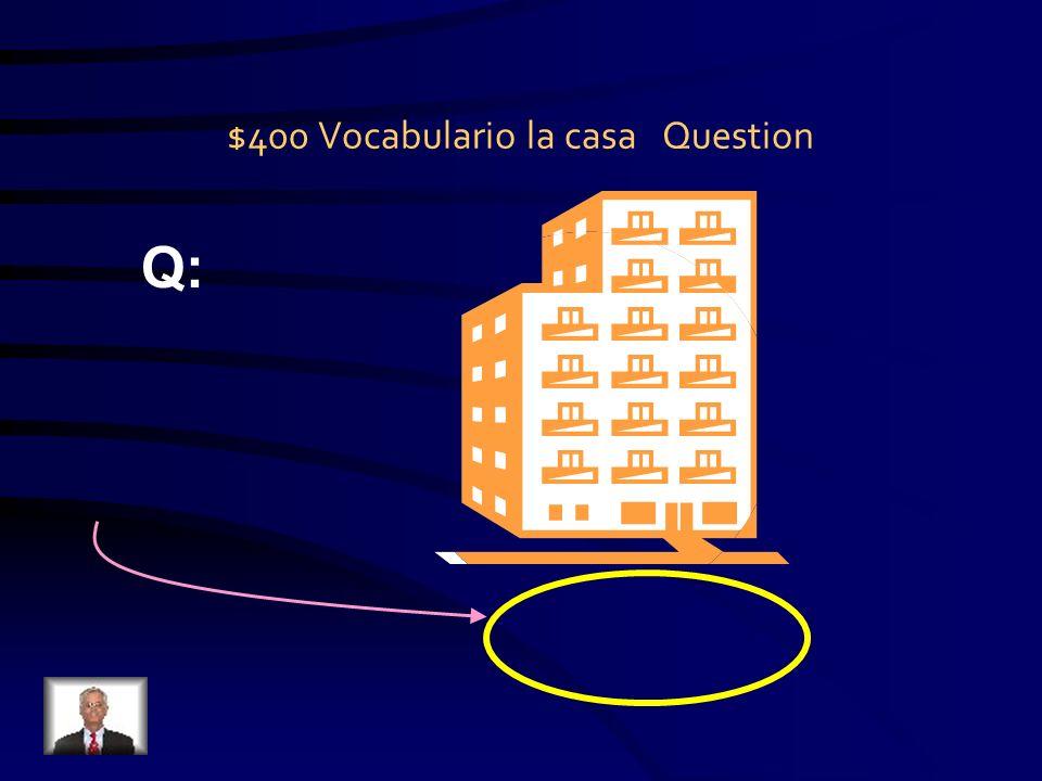 $400 Vocabulario la casa Question Q: