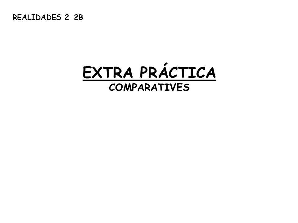 EXTRA PRÁCTICA COMPARATIVES REALIDADES 2-2B