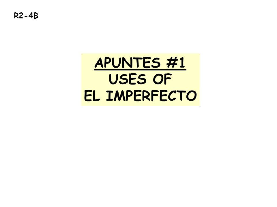 R2-4B APUNTES #1 USES OF EL IMPERFECTO