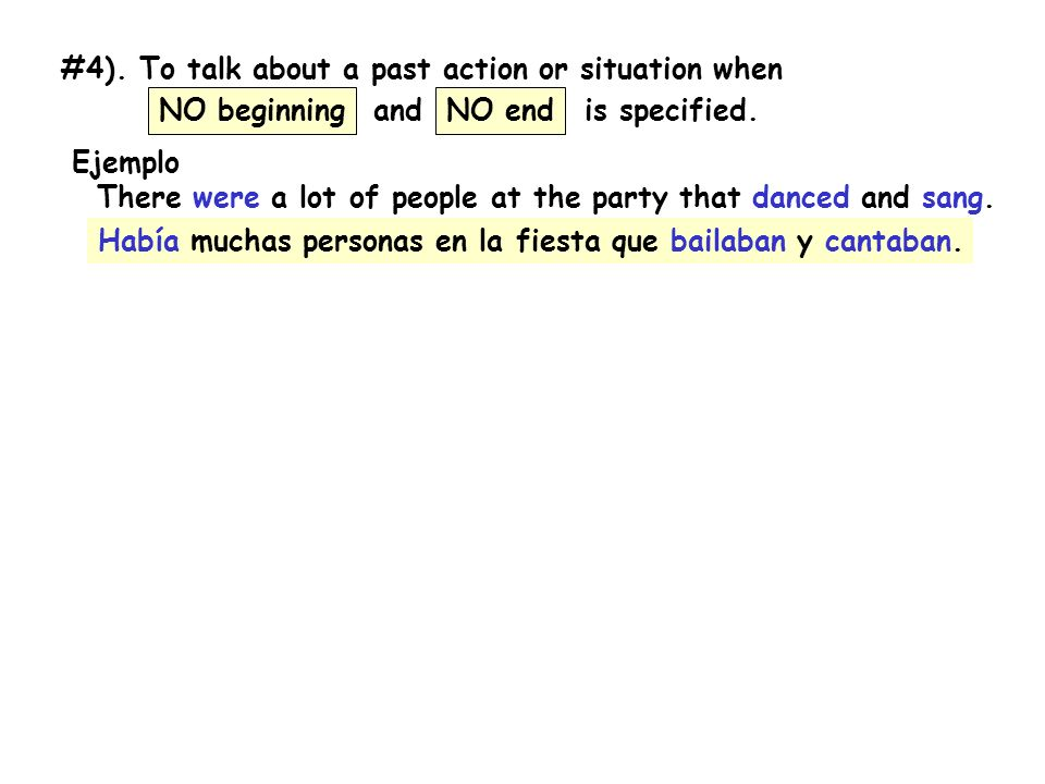 #4). To talk about a past action or situation when and is specified.