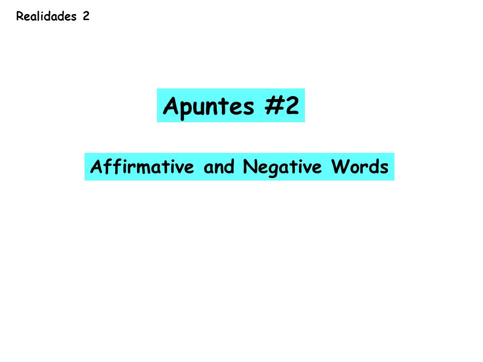 Affirmative and Negative words are antonyms AFFIRMATIVENEGATIVE someone; anyone no one; nobody something; anything nothing some; any (pronoun) no; none; not any (pronoun) some; any (adjective) no; none; not any (adjective) alwaysnever also; too; eitherneither; not either either...