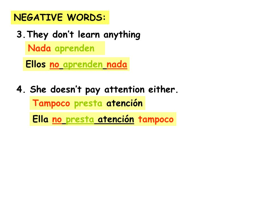 NEGATIVE WORDS: 3.They dont learn anything 4.She doesnt pay attention either.