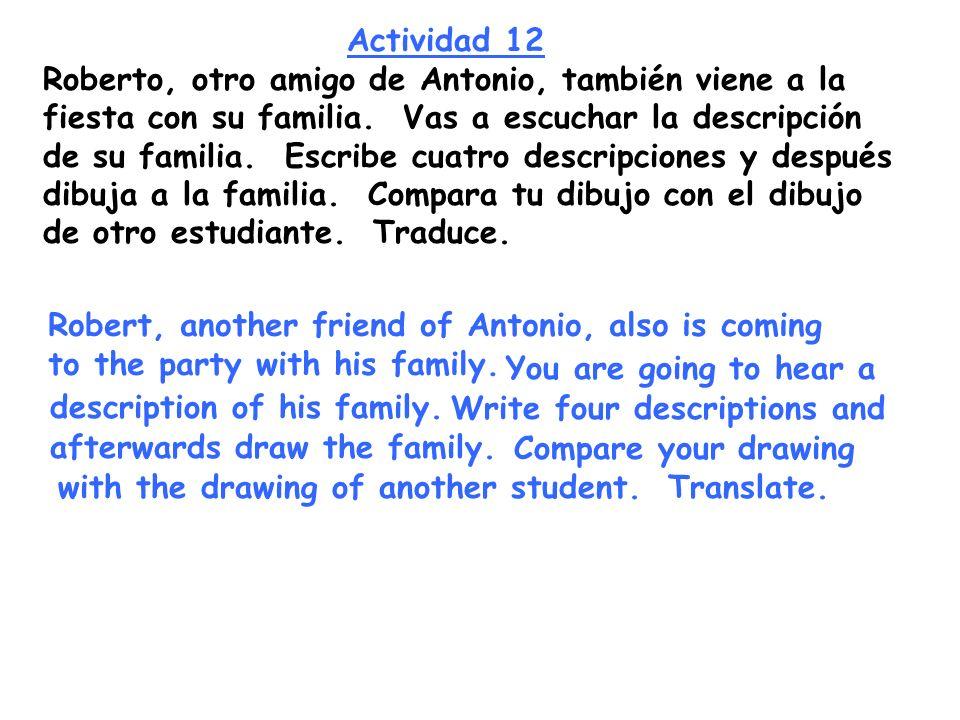 Actividad 12 Roberto, otro amigo de Antonio, también viene a la fiesta con su familia. Vas a escuchar la descripción de su familia. Escribe cuatro des
