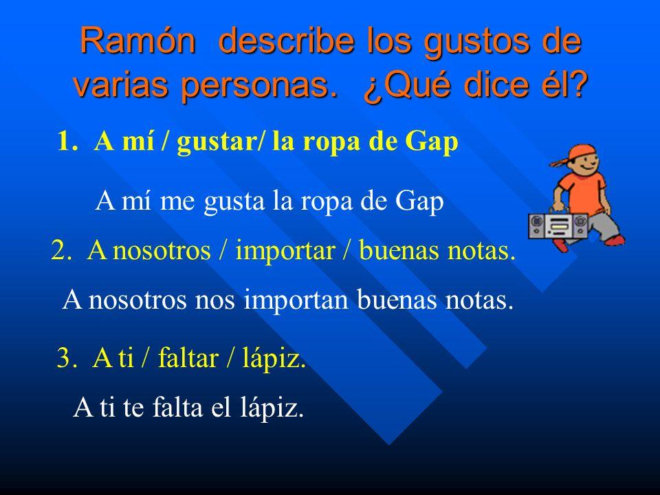 Ramón describe los gustos de varias personas.¿Qué dice él.