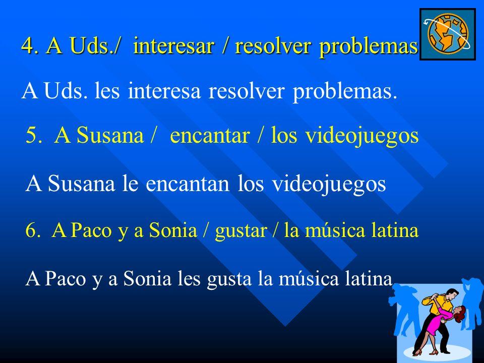 4.A Uds./ interesar / resolver problemas A Uds. les interesa resolver problemas.