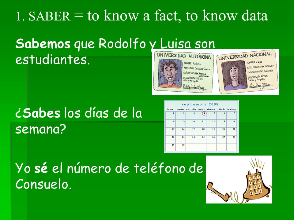 1.SABER = to know a fact, to know data Sabemos que Rodolfo y Luisa son estudiantes.