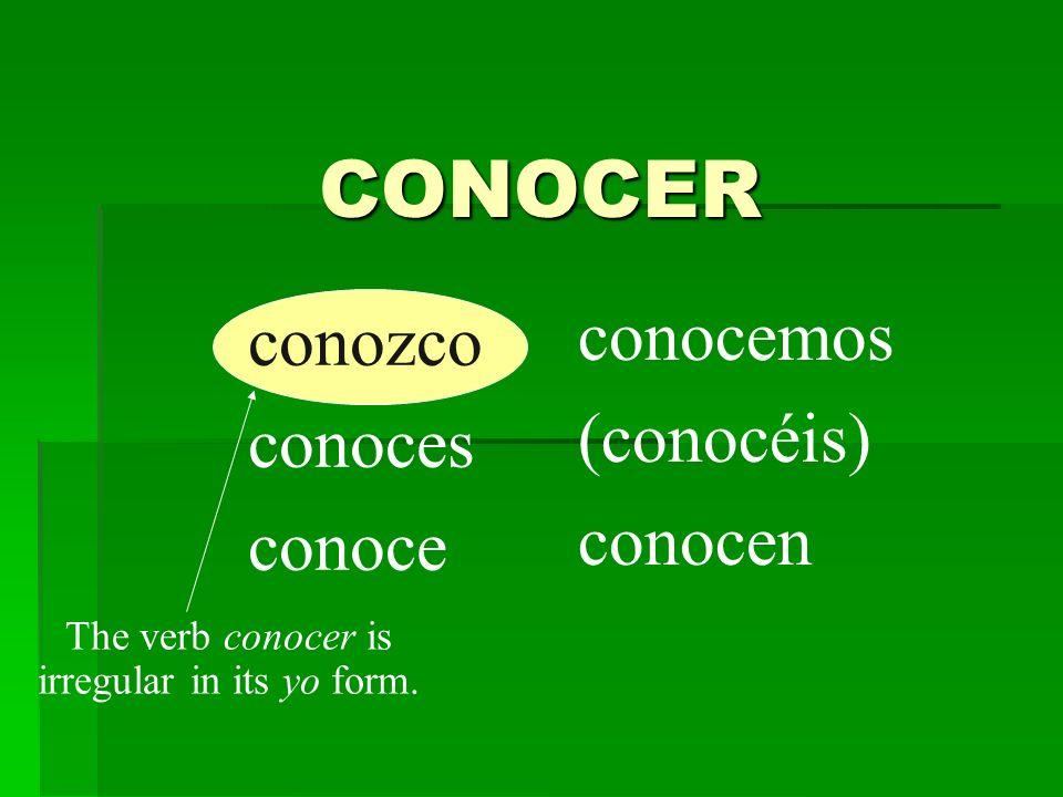 conozco conoces conoce conocemos (conocéis) conocen The verb conocer is irregular in its yo form.