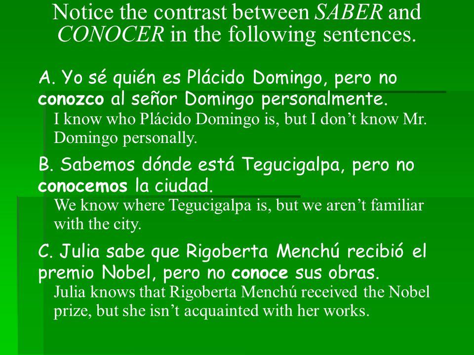 A. Yo sé quién es Plácido Domingo, pero no conozco al señor Domingo personalmente.