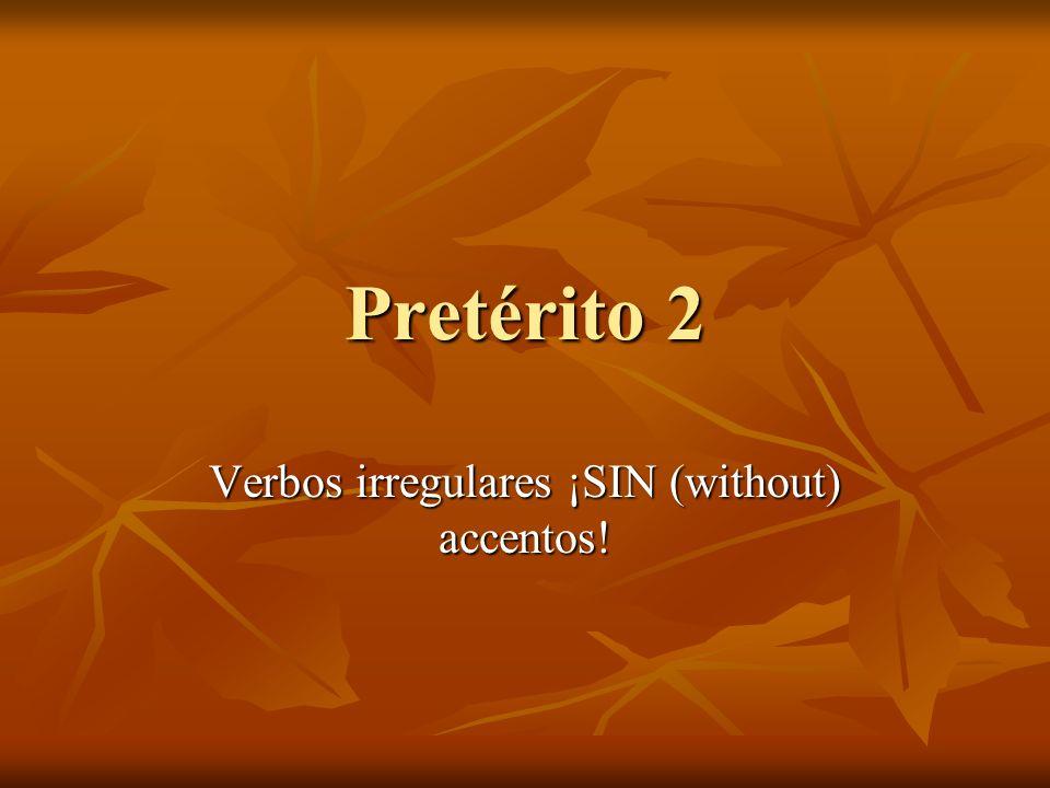 Pretérito 2 Verbos irregulares ¡SIN (without) accentos!