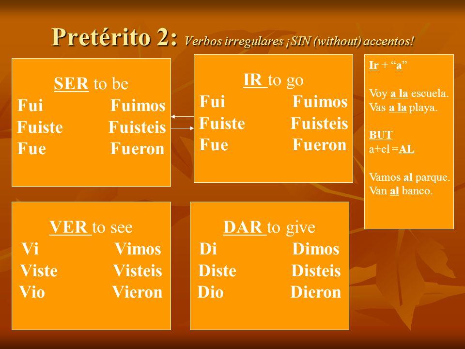 Pretérito 2: Verbos irregulares ¡SIN (without) accentos.
