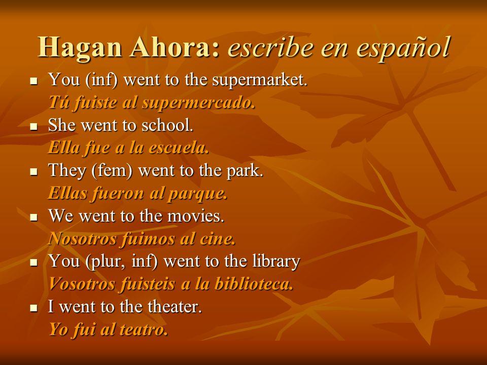 Hagan Ahora: escribe en español You (inf) went to the supermarket.