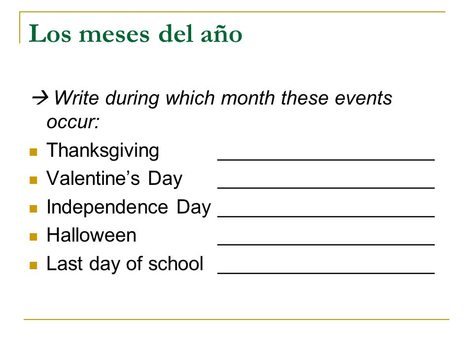 Los meses del año Write during which month these events occur: Thanksgiving ____________________ Valentines Day ____________________ Independence Day