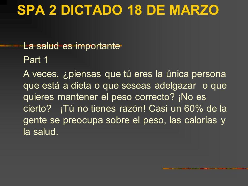 SPA 2 DICTADO 18 DE MARZO La salud es importante Part 1 A veces, ¿piensas que tú eres la única persona que está a dieta o que seseas adelgazar o que quieres mantener el peso correcto.