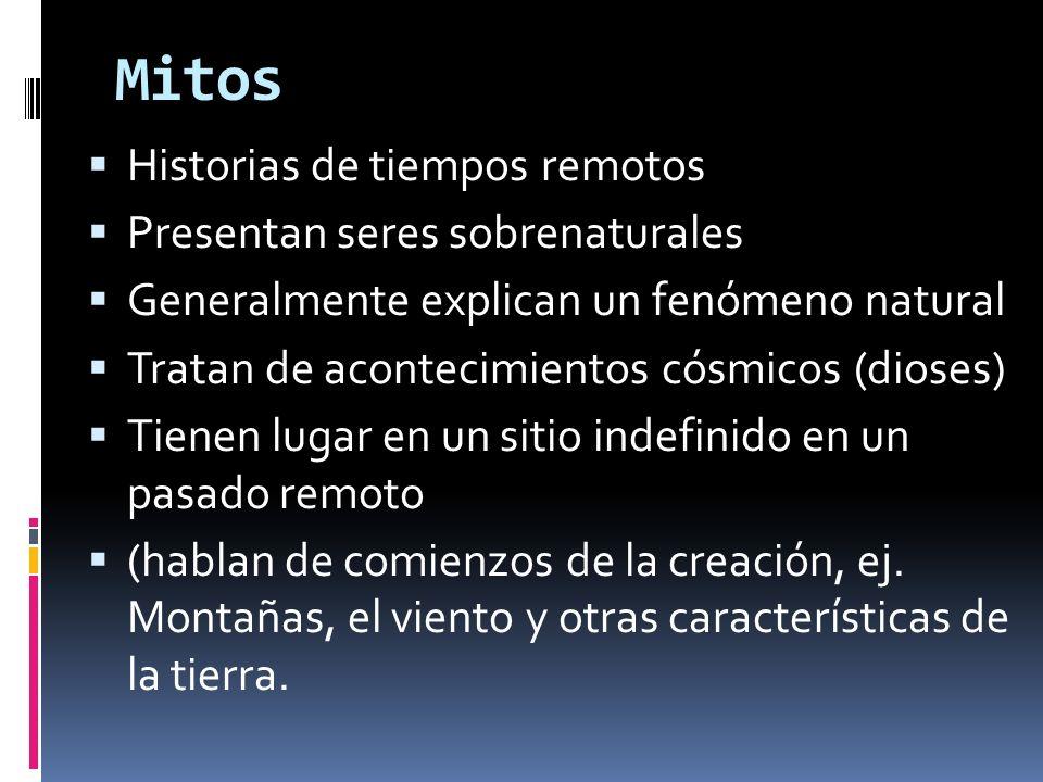 Mitos Historias de tiempos remotos Presentan seres sobrenaturales Generalmente explican un fenómeno natural Tratan de acontecimientos cósmicos (dioses