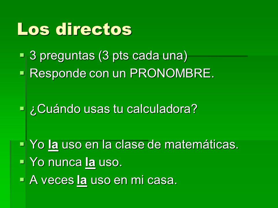 Los directos 3 preguntas (3 pts cada una) 3 preguntas (3 pts cada una) Responde con un PRONOMBRE.