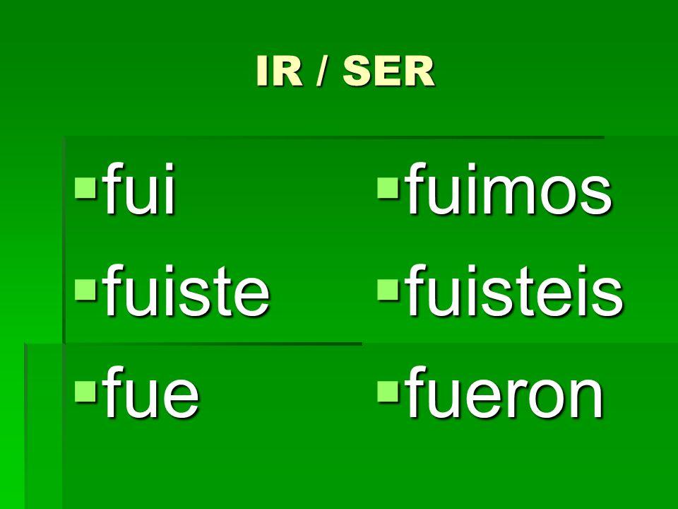 IR / SER fui fui fuiste fuiste fue fue fuimos fuimos fuisteis fuisteis fueron fueron