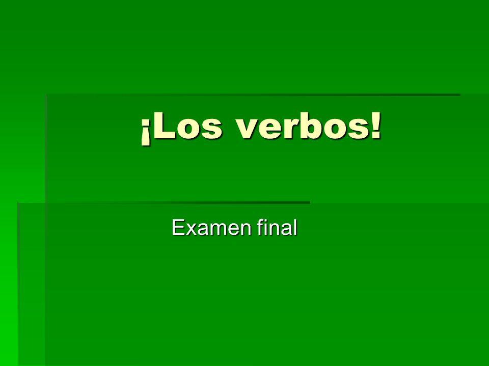 ¡Los verbos! Examen final