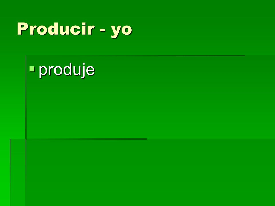 Producir - yo produje produje