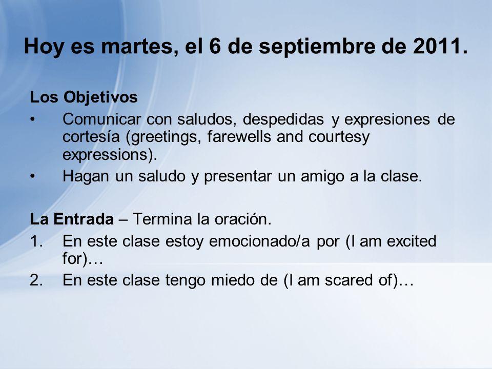 Hoy es martes, el 6 de septiembre de 2011. Los Objetivos Comunicar con saludos, despedidas y expresiones de cortesía (greetings, farewells and courtes