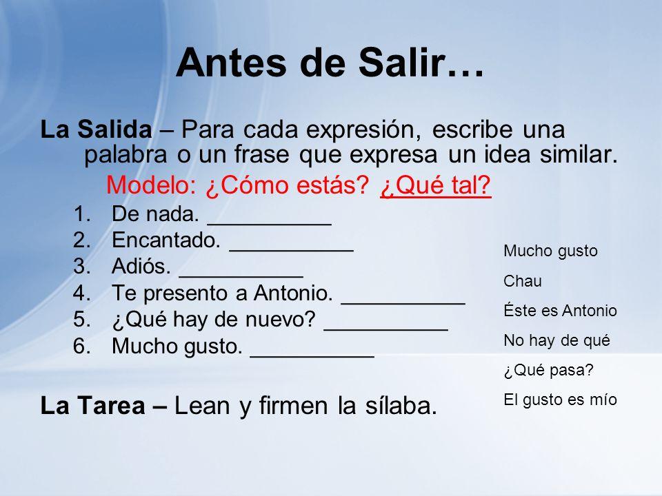 Antes de Salir… La Salida – Para cada expresión, escribe una palabra o un frase que expresa un idea similar. Modelo: ¿Cómo estás? ¿Qué tal? 1.De nada.
