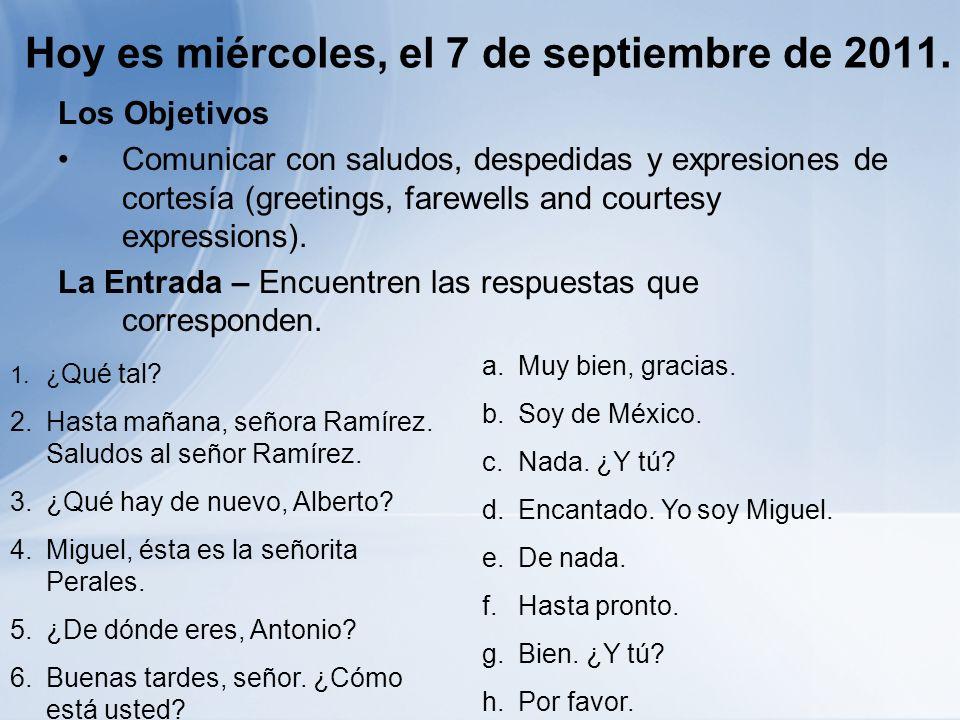 Hoy es miércoles, el 7 de septiembre de 2011. Los Objetivos Comunicar con saludos, despedidas y expresiones de cortesía (greetings, farewells and cour