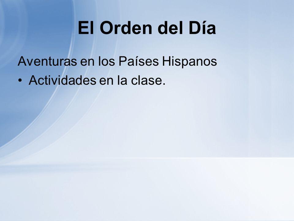 El Orden del Día Aventuras en los Países Hispanos Actividades en la clase.
