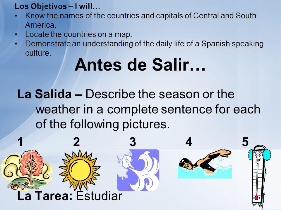 Antes de Salir… La Salida – Describe the season or the weather in a complete sentence for each of the following pictures. 1234 5 La Tarea: Estudiar Lo