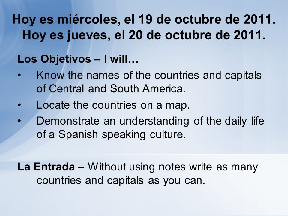 Hoy es miércoles, el 19 de octubre de 2011. Hoy es jueves, el 20 de octubre de 2011.