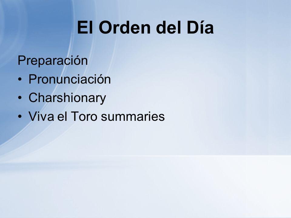 El Orden del Día Preparación Pronunciación Charshionary Viva el Toro summaries