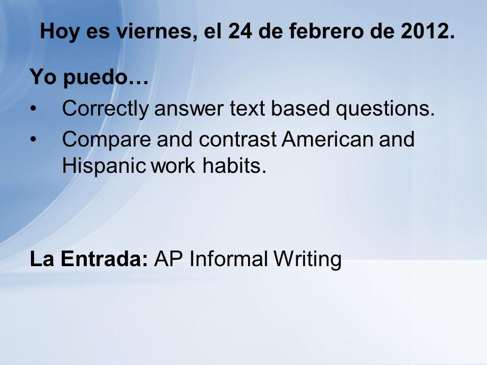 Hoy es viernes, el 24 de febrero de 2012. Yo puedo… Correctly answer text based questions.