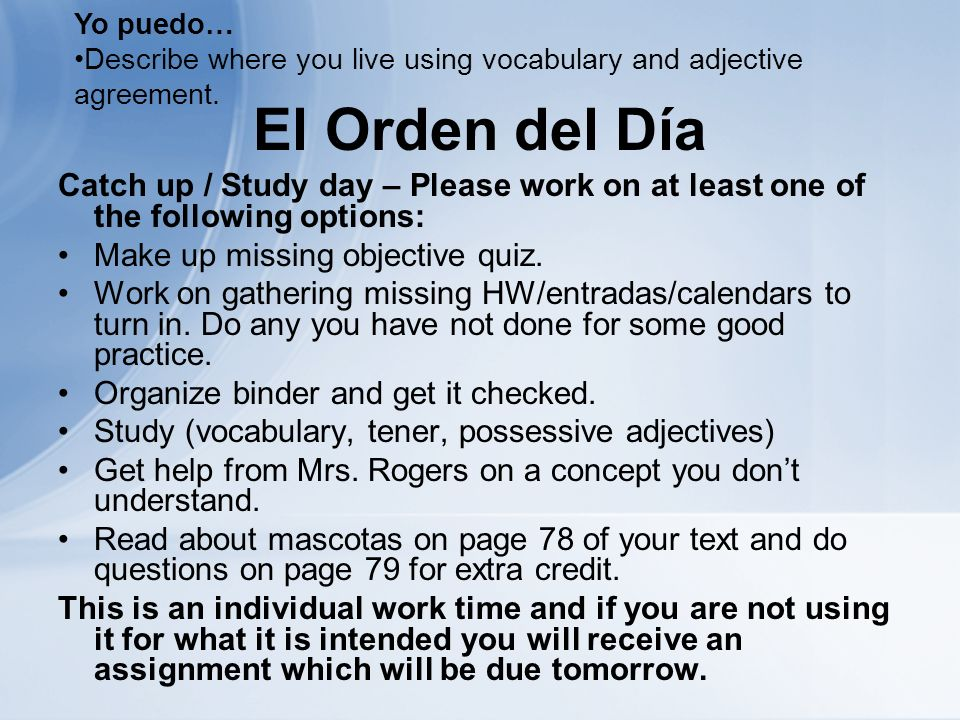 El Orden del Día Catch up / Study day – Please work on at least one of the following options: Make up missing objective quiz. Work on gathering missin