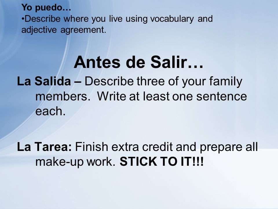 Antes de Salir… La Salida – Describe three of your family members. Write at least one sentence each. La Tarea: Finish extra credit and prepare all mak