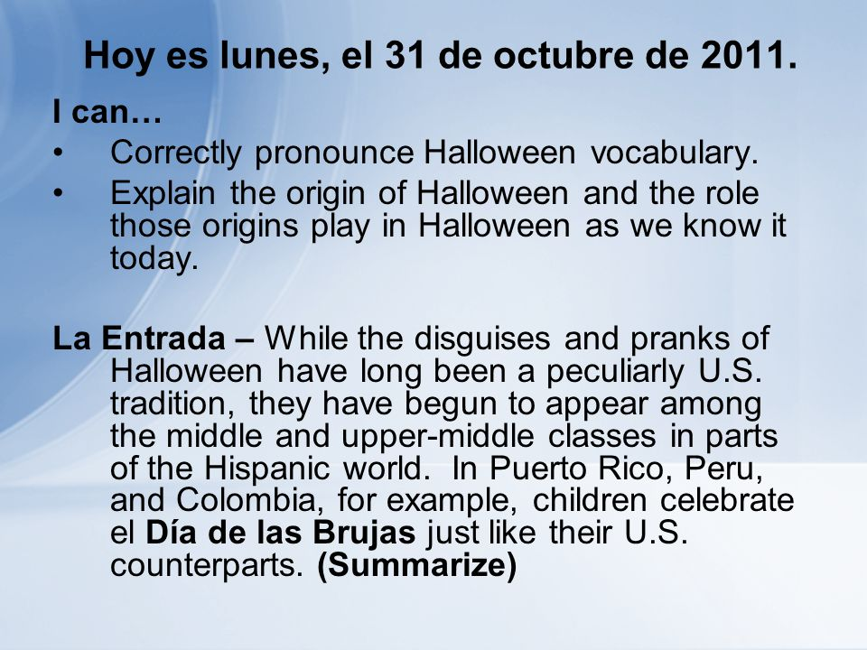 Hoy es lunes, el 31 de octubre de 2011. I can… Correctly pronounce Halloween vocabulary.