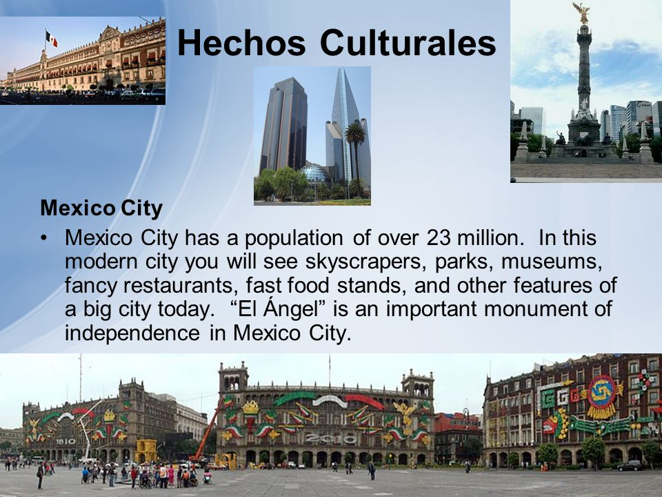Hechos Culturales Mexico City Mexico City has a population of over 23 million.